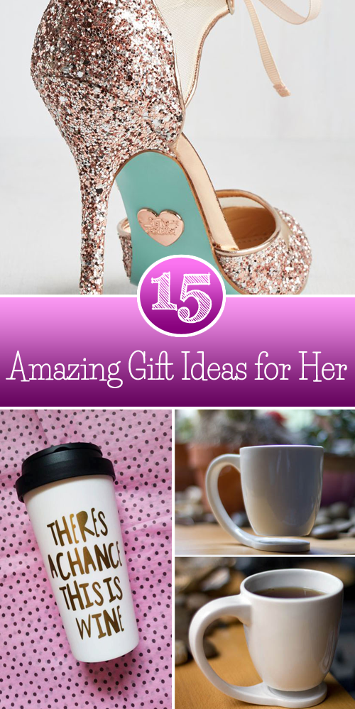 15 Amazing Gift Ideas for Her