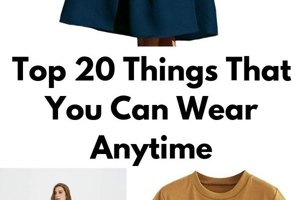 Top 20 Things That You Can Wear Anytime