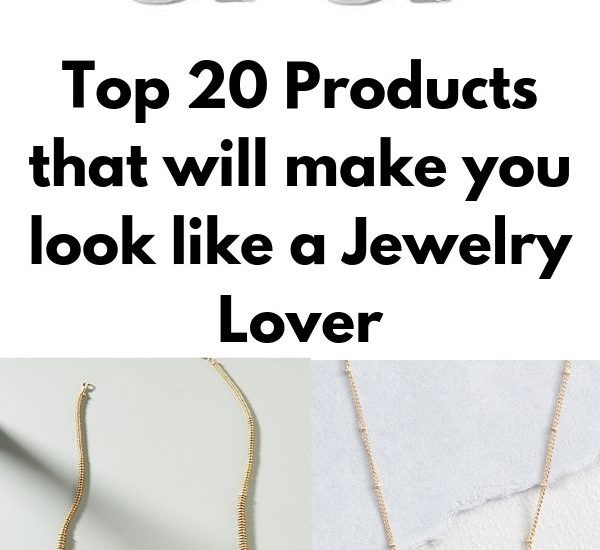 Top 20 Products that will make you look like a Jewelry Lover