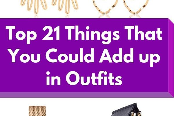 Top 21 Things That You Could Add up in Outfits