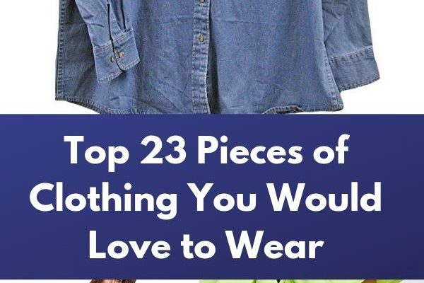Top 23 Pieces of Clothing You Would Love to Wear