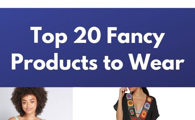 Top 20 Fancy Products to Wear