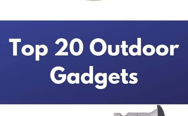 Top 20 Outdoor Gadgets