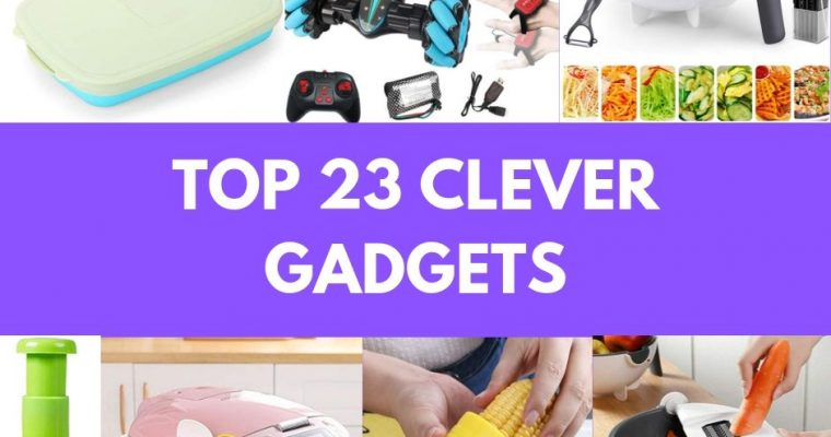 TOP 23 CLEVER GADGETS